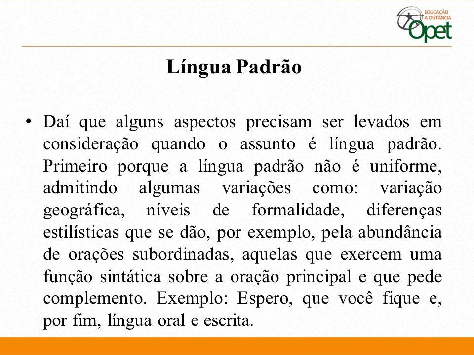 Língua Padrão Daí que alguns aspectos precisam ser levados em consideração quando o assunto é língua padrão. Primeiro porque a língua padrão não é uni