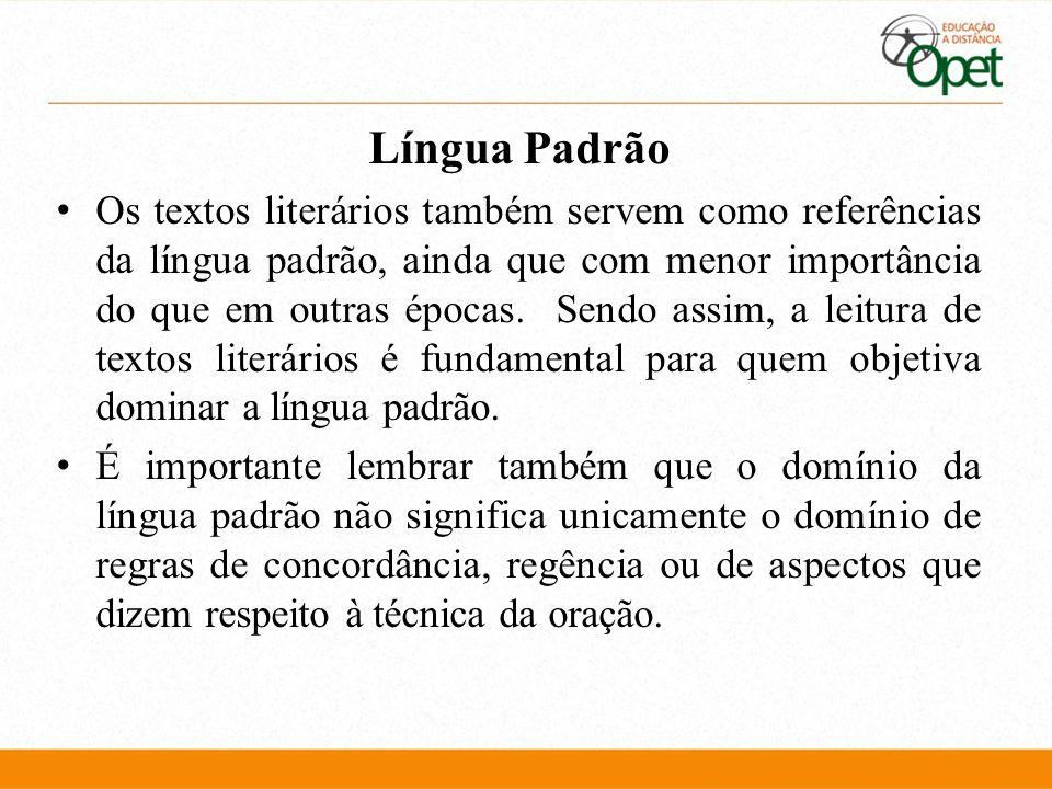 Língua Padrão Os textos literários também servem como referências da língua padrão, ainda que com menor importância do que em outras épocas. Sendo ass