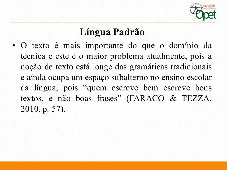 Língua Padrão O texto é mais importante do que o domínio da técnica e este é o maior problema atualmente, pois a noção de texto está longe das gramáti