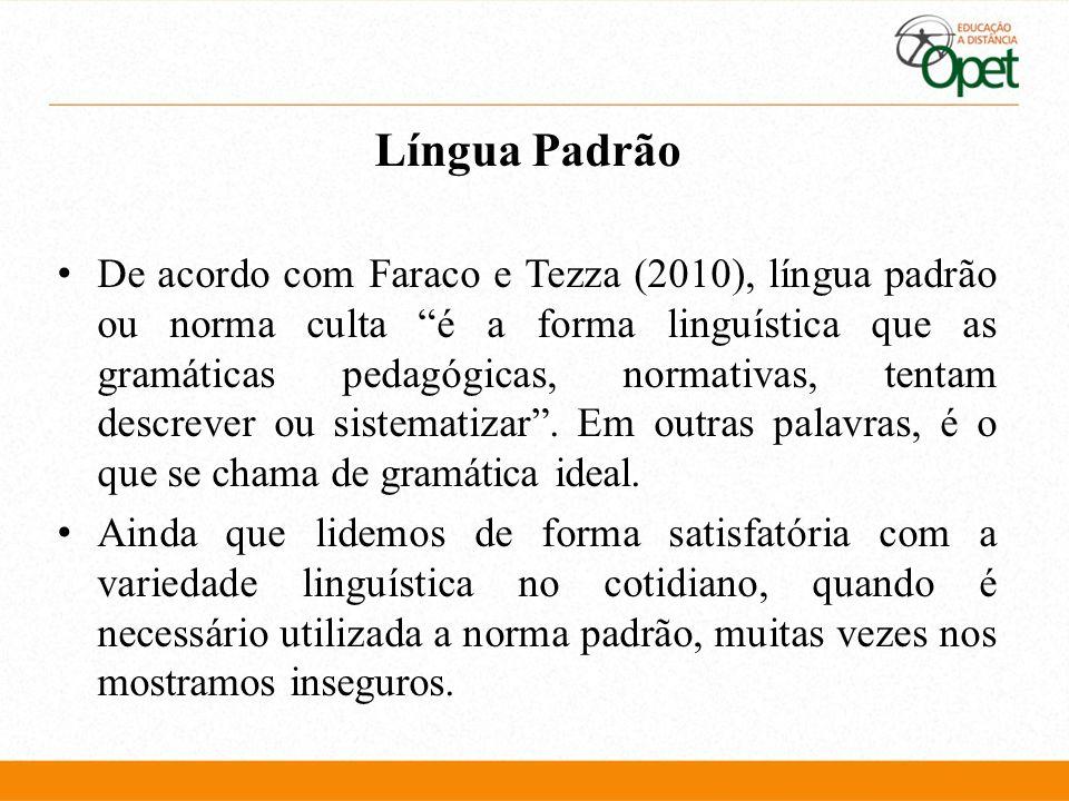 """Língua Padrão De acordo com Faraco e Tezza (2010), língua padrão ou norma culta """"é a forma linguística que as gramáticas pedagógicas, normativas, tent"""
