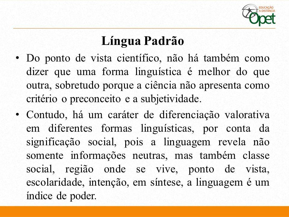Língua Padrão Evidentemente, a língua padrão não foi estabelecida por acaso.