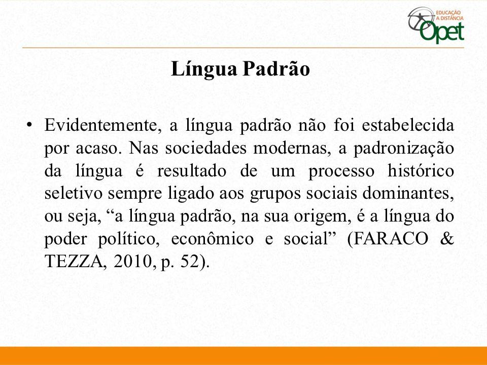 Língua Padrão Evidentemente, a língua padrão não foi estabelecida por acaso. Nas sociedades modernas, a padronização da língua é resultado de um proce