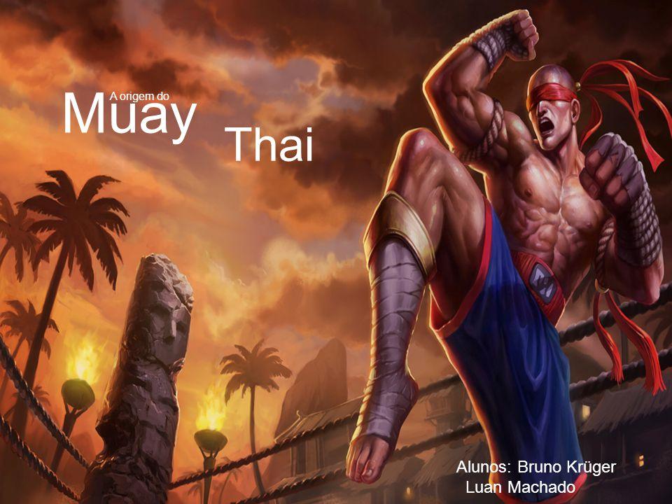 Thai Muay Alunos: Bruno Krüger Luan Machado A origem do