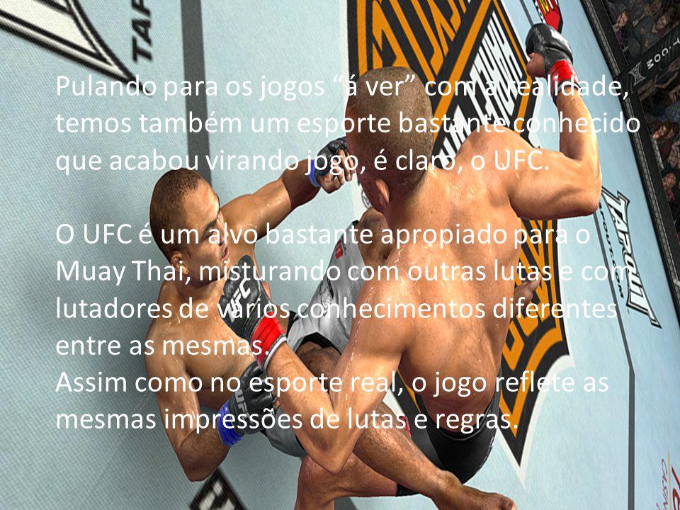 """Pulando para os jogos """"á ver"""" com a realidade, temos também um esporte bastante conhecido que acabou virando jogo, é claro, o UFC. O UFC é um alvo bas"""