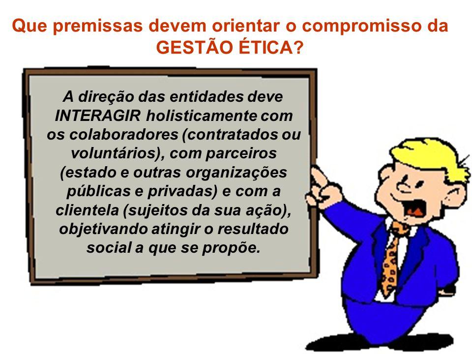Que premissas devem orientar o compromisso da GESTÃO ÉTICA? A direção das entidades deve INTERAGIR holisticamente com os colaboradores (contratados ou