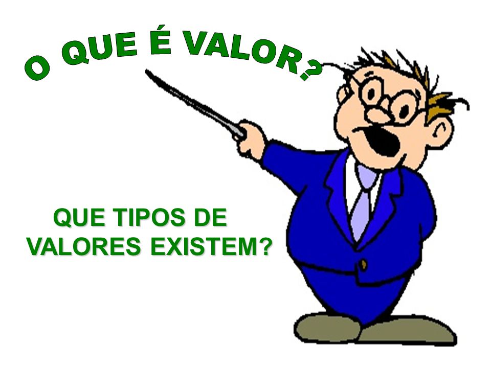 QUE TIPOS DE VALORES EXISTEM?