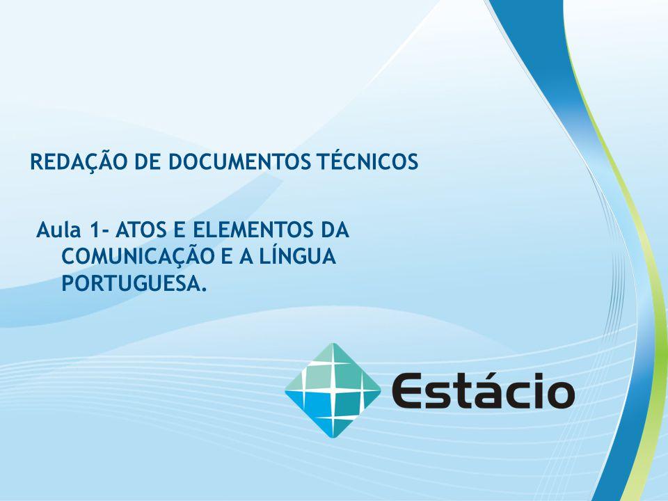 REDAÇÃO DE DOCUMENTOS TÉCNICOS Aula 1- ATOS E ELEMENTOS DA COMUNICAÇÃO E A LÍNGUA PORTUGUESA.