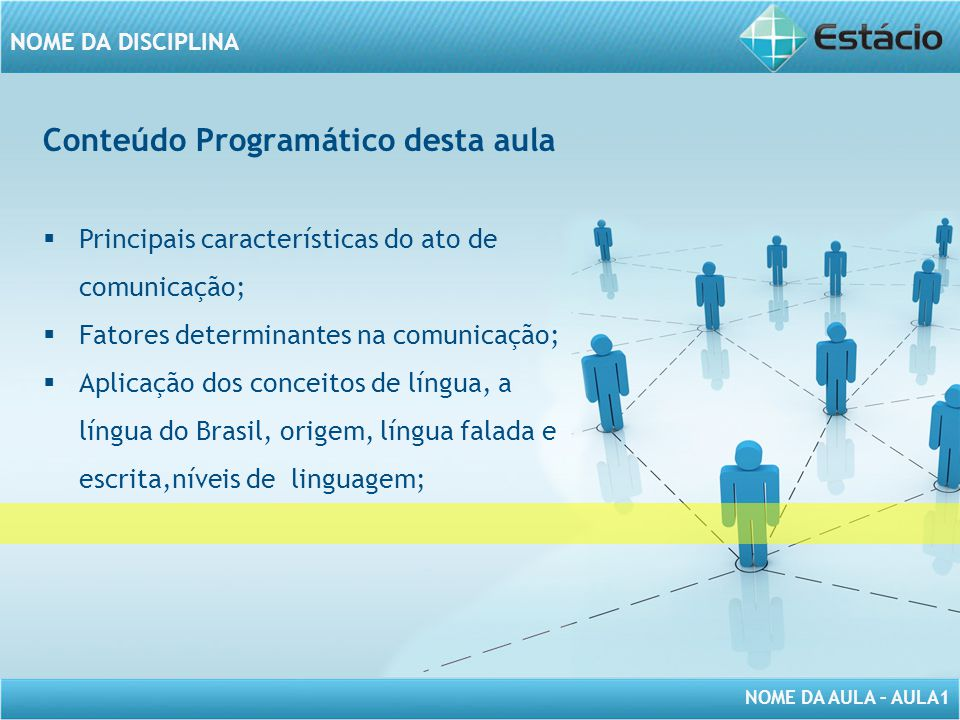 NOME DA AULA – AULA1 NOME DA DISCIPLINA Conteúdo Programático desta aula  Principais características do ato de comunicação;  Fatores determinantes n
