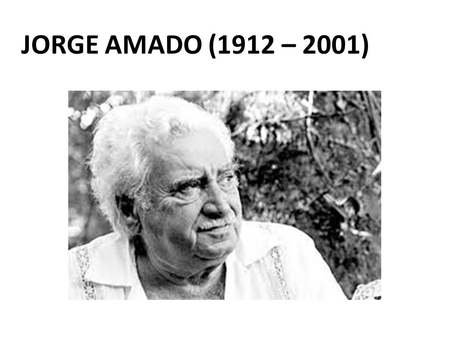 JORGE AMADO (1912 – 2001)