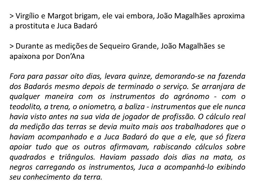 > Virgílio e Margot brigam, ele vai embora, João Magalhães aproxima a prostituta e Juca Badaró > Durante as medições de Sequeiro Grande, João Magalhãe