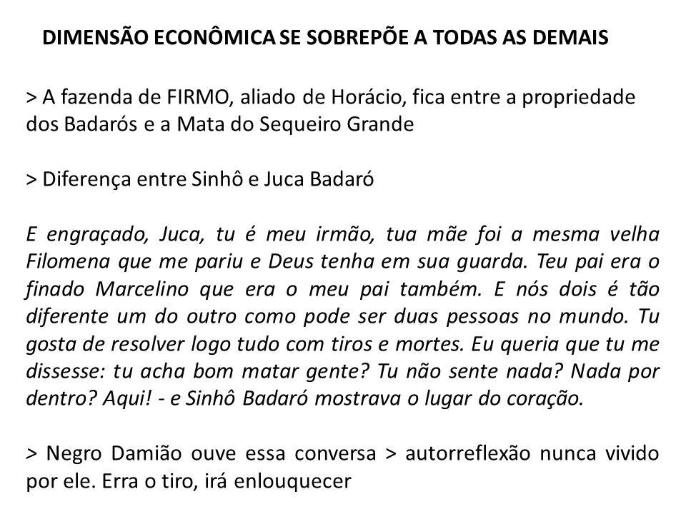 DIMENSÃO ECONÔMICA SE SOBREPÕE A TODAS AS DEMAIS > A fazenda de FIRMO, aliado de Horácio, fica entre a propriedade dos Badarós e a Mata do Sequeiro Gr