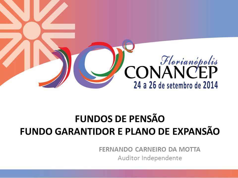 FUNDOS DE PENSÃO FUNDO GARANTIDOR E PLANO DE EXPANSÃO FERNANDO CARNEIRO DA MOTTA Auditor Independente