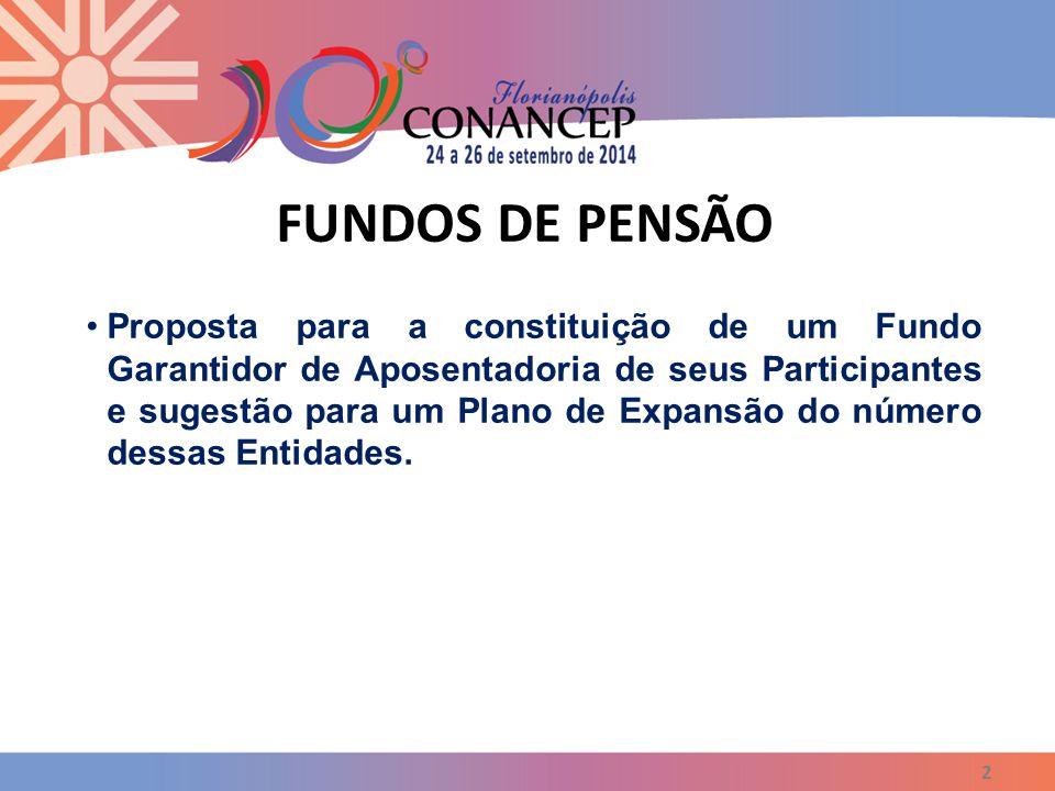FUNDOS DE PENSÃO 2 Proposta para a constituição de um Fundo Garantidor de Aposentadoria de seus Participantes e sugestão para um Plano de Expansão do número dessas Entidades.