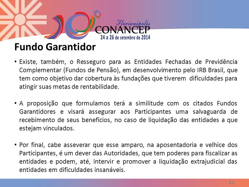 21 Existe, também, o Resseguro para as Entidades Fechadas de Previdência Complementar (Fundos de Pensão), em desenvolvimento pelo IRB Brasil, que tem