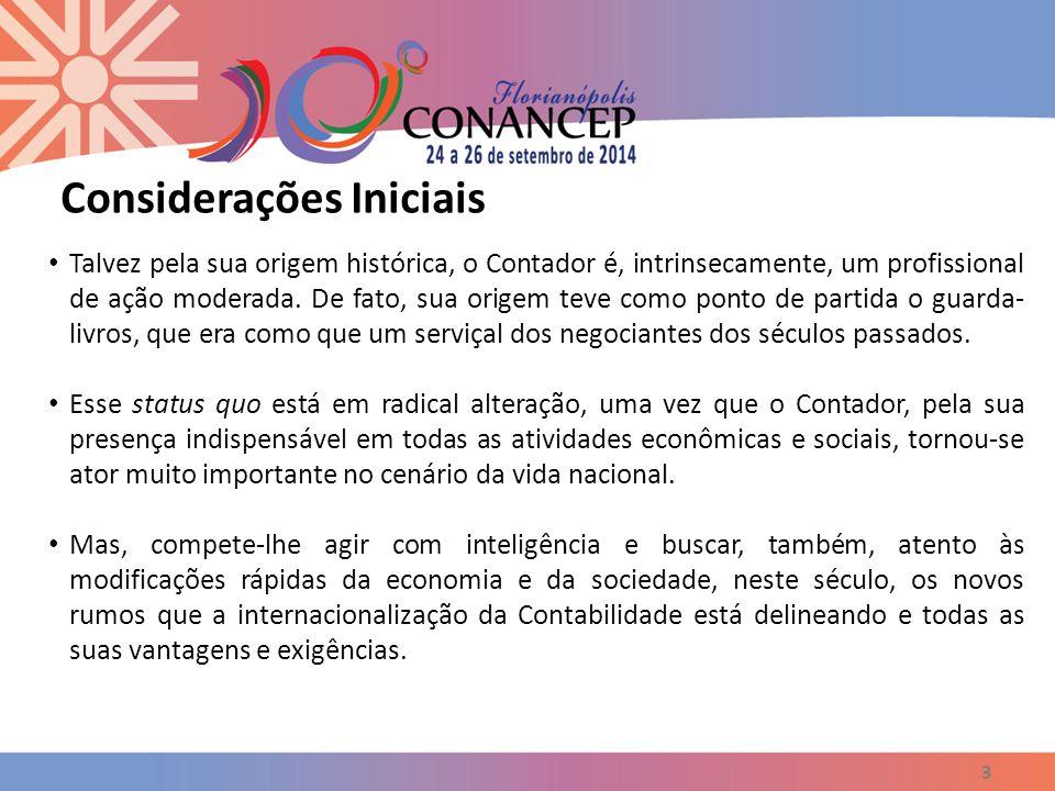 Considerações Iniciais 3 Talvez pela sua origem histórica, o Contador é, intrinsecamente, um profissional de ação moderada. De fato, sua origem teve c