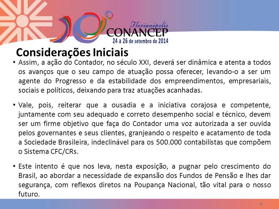 4 Assim, a ação do Contador, no século XXI, deverá ser dinâmica e atenta a todos os avanços que o seu campo de atuação possa oferecer, levando-o a ser
