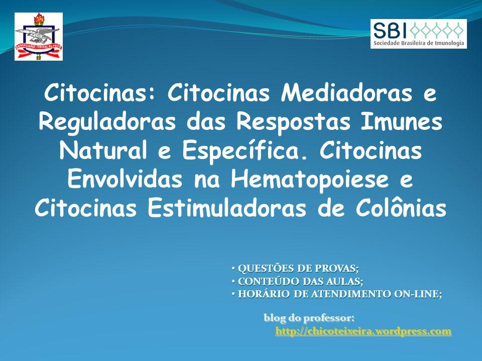 Citocinas: Citocinas Mediadoras e Reguladoras das Respostas Imunes Natural e Específica. Citocinas Envolvidas na Hematopoiese e Citocinas Estimuladora