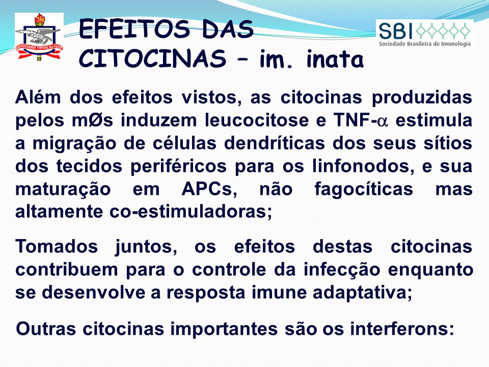 EFEITOS DAS CITOCINAS – im. inata Além dos efeitos vistos, as citocinas produzidas pelos mØs induzem leucocitose e TNF-  estimula a migração de célul