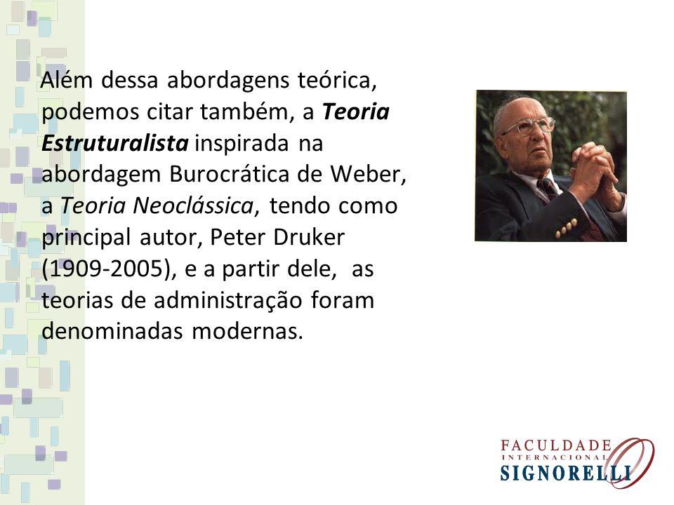 Além dessa abordagens teórica, podemos citar também, a Teoria Estruturalista inspirada na abordagem Burocrática de Weber, a Teoria Neoclássica, tendo