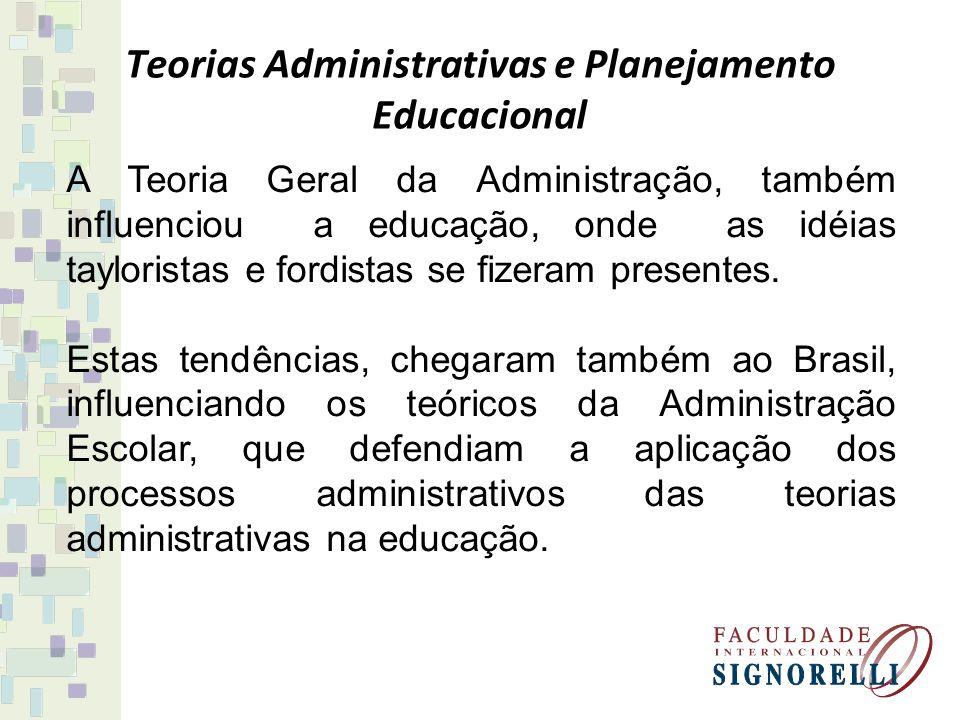Teorias Administrativas e Planejamento Educacional A Teoria Geral da Administração, também influenciou a educação, onde as idéias tayloristas e fordis