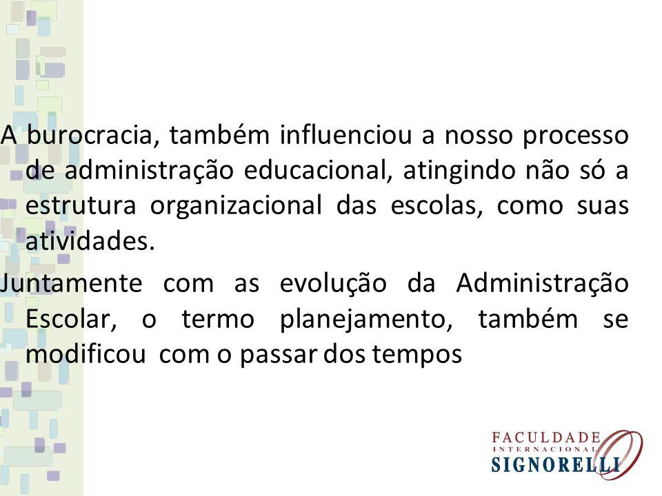 A burocracia, também influenciou a nosso processo de administração educacional, atingindo não só a estrutura organizacional das escolas, como suas ati
