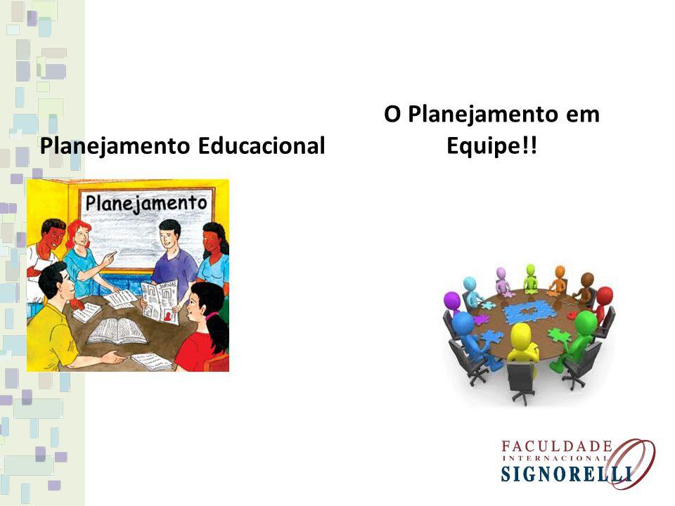 Planejamento Educacional O Planejamento em Equipe!!