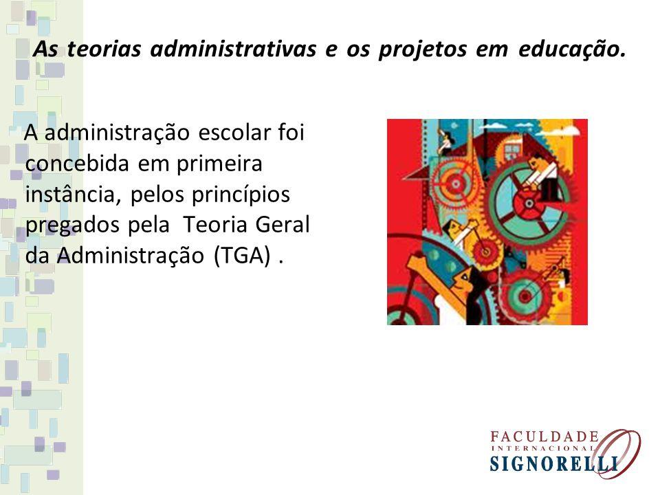 As teorias administrativas e os projetos em educação. A administração escolar foi concebida em primeira instância, pelos princípios pregados pela Teor
