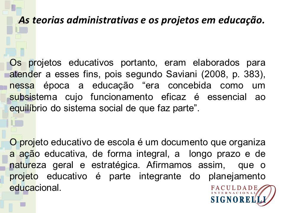 As teorias administrativas e os projetos em educação. Os projetos educativos portanto, eram elaborados para atender a esses fins, pois segundo Saviani