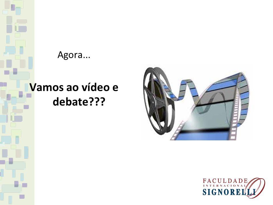 Agora... Vamos ao vídeo e debate???