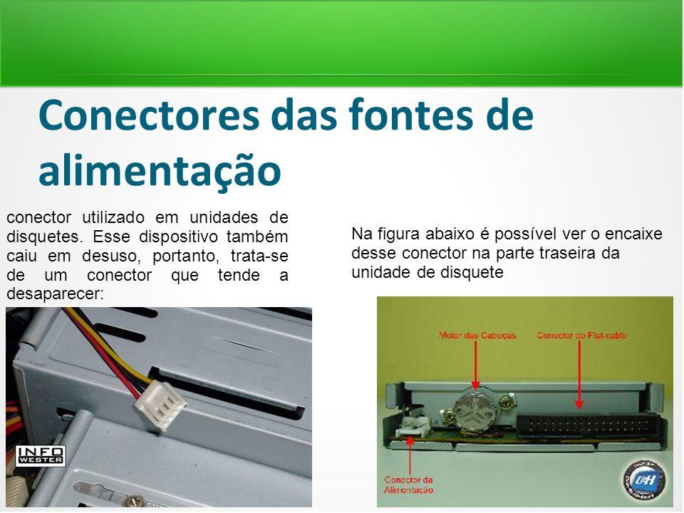 Conectores das fontes de alimentação conector utilizado em unidades de disquetes. Esse dispositivo também caiu em desuso, portanto, trata-se de um con