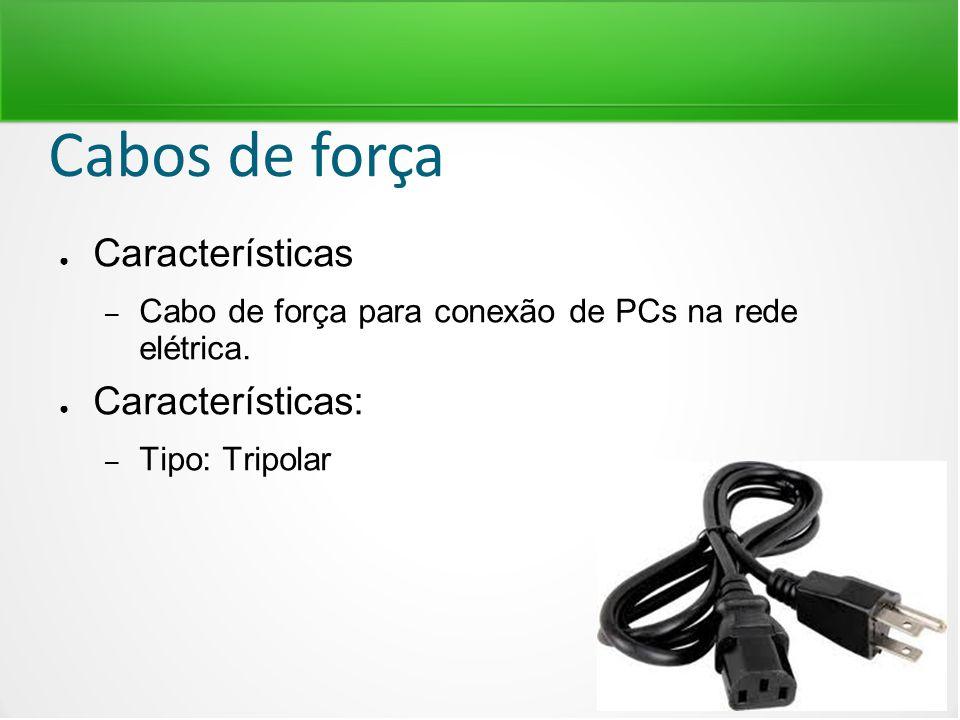Cabos de força ● Características – Cabo de força para conexão de PCs na rede elétrica. ● Características: – Tipo: Tripolar