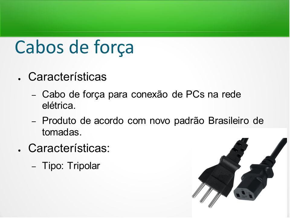Cabos de força ● Características – Cabo de força para conexão de PCs na rede elétrica. – Produto de acordo com novo padrão Brasileiro de tomadas. ● Ca