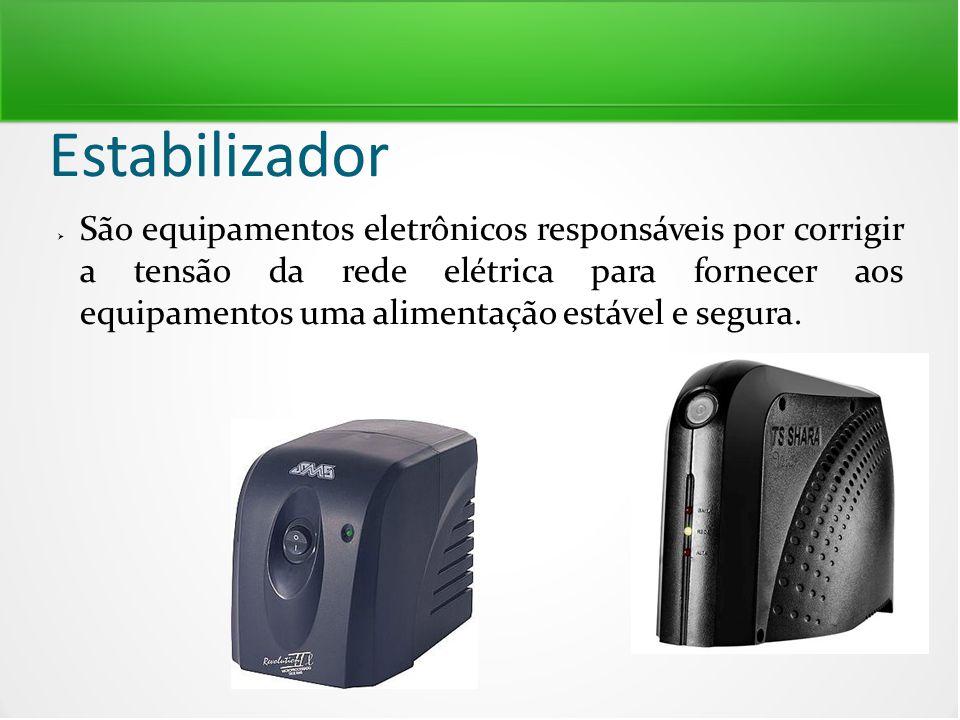 Estabilizador  São equipamentos eletrônicos responsáveis por corrigir a tensão da rede elétrica para fornecer aos equipamentos uma alimentação estáve