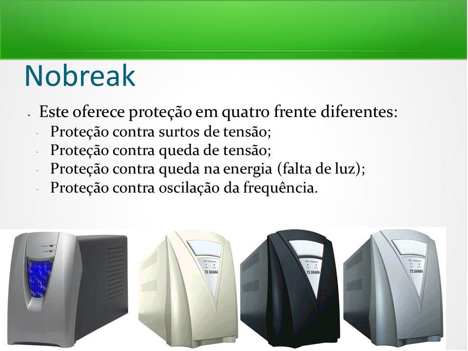 Nobreak Este oferece proteção em quatro frente diferentes:  Proteção contra surtos de tensão;  Proteção contra queda de tensão;  Proteção contra qu