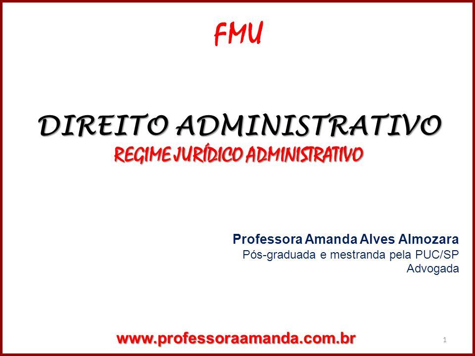 1 FMU DIREITO ADMINISTRATIVO REGIME JURÍDICO ADMINISTRATIVO Professora Amanda Alves Almozara Pós-graduada e mestranda pela PUC/SP Advogadawww.professo