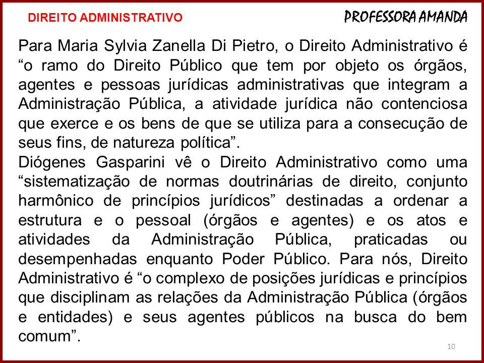 """10 Para Maria Sylvia Zanella Di Pietro, o Direito Administrativo é """"o ramo do Direito Público que tem por objeto os órgãos, agentes e pessoas jurídica"""