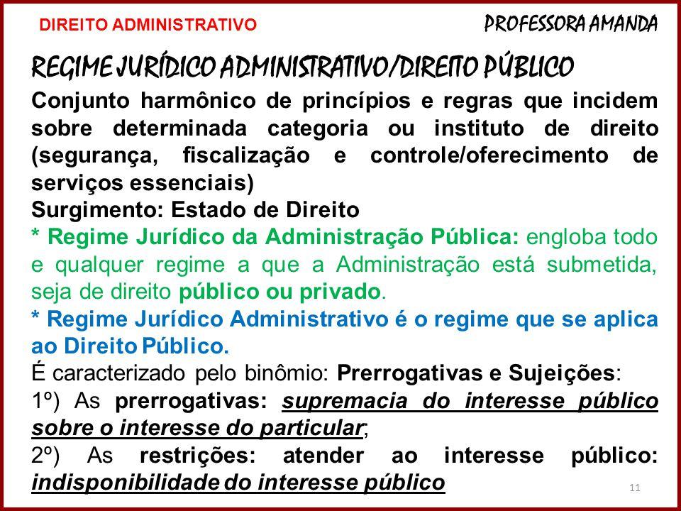 11 REGIME JURÍDICO ADMINISTRATIVO/DIREITO PÚBLICO Conjunto harmônico de princípios e regras que incidem sobre determinada categoria ou instituto de di