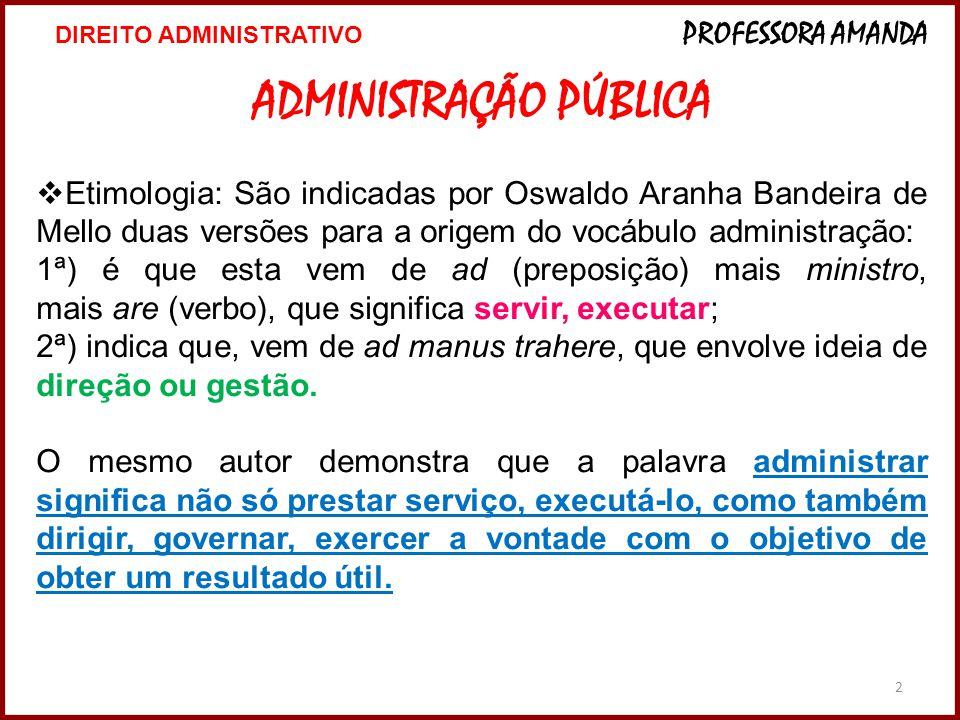 3 Segundo José dos Santos carvalho Filho, o verbo administrar indica gerir, zelar, enfim, uma ação dinâmica de supervisão.