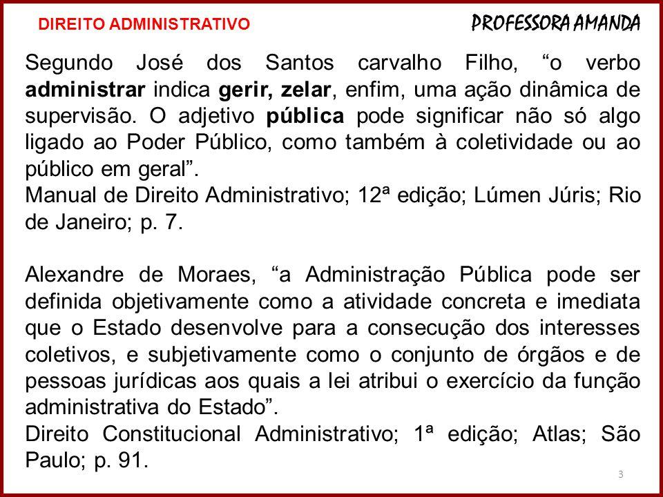 """3 Segundo José dos Santos carvalho Filho, """"o verbo administrar indica gerir, zelar, enfim, uma ação dinâmica de supervisão. O adjetivo pública pode si"""