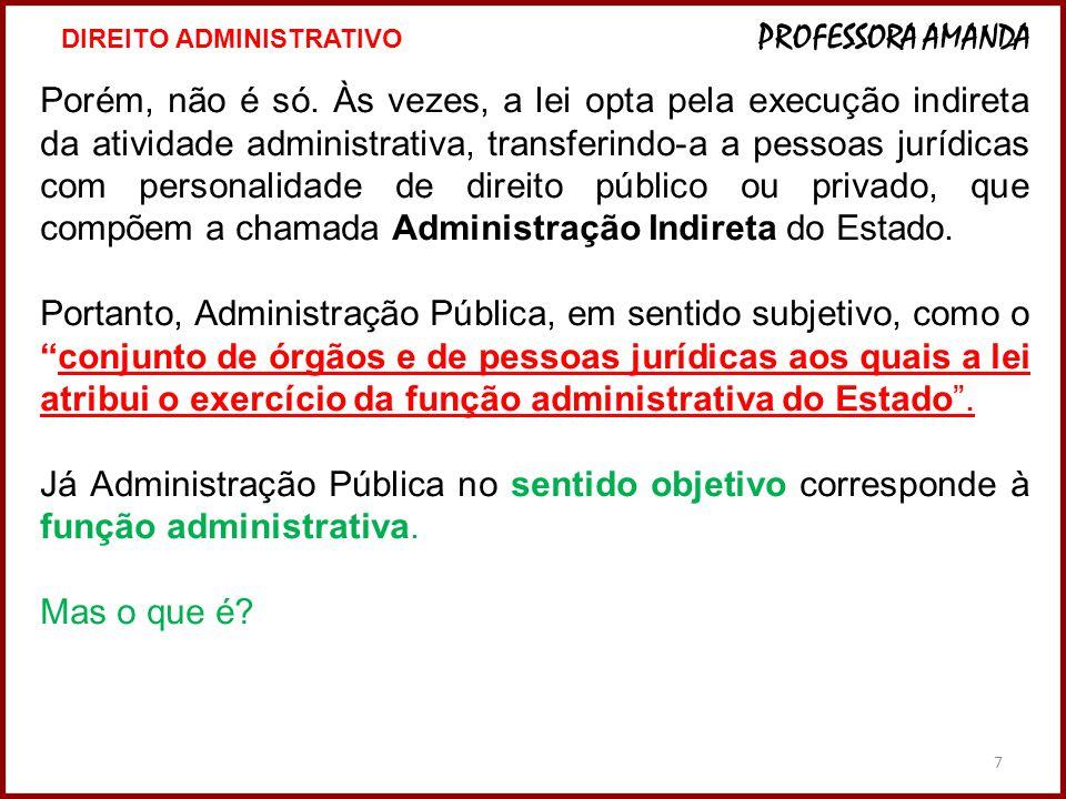 7 Porém, não é só. Às vezes, a lei opta pela execução indireta da atividade administrativa, transferindo-a a pessoas jurídicas com personalidade de di