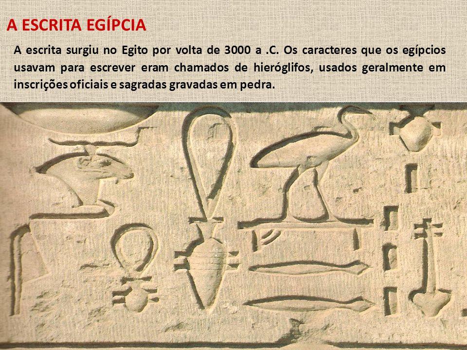 A ESCRITA EGÍPCIA A escrita surgiu no Egito por volta de 3000 a.C.