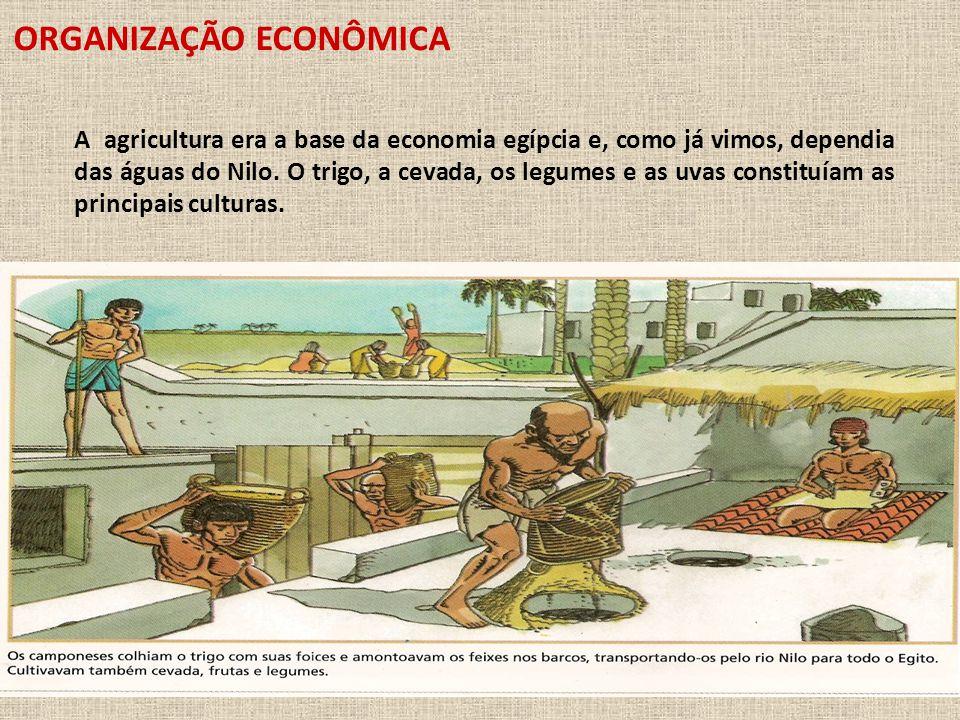 ORGANIZAÇÃO ECONÔMICA A agricultura era a base da economia egípcia e, como já vimos, dependia das águas do Nilo.