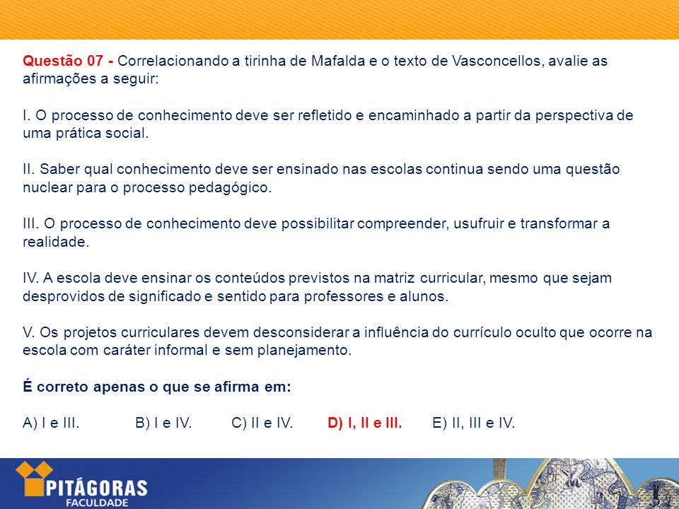 Questão 07 - Correlacionando a tirinha de Mafalda e o texto de Vasconcellos, avalie as afirmações a seguir: I.