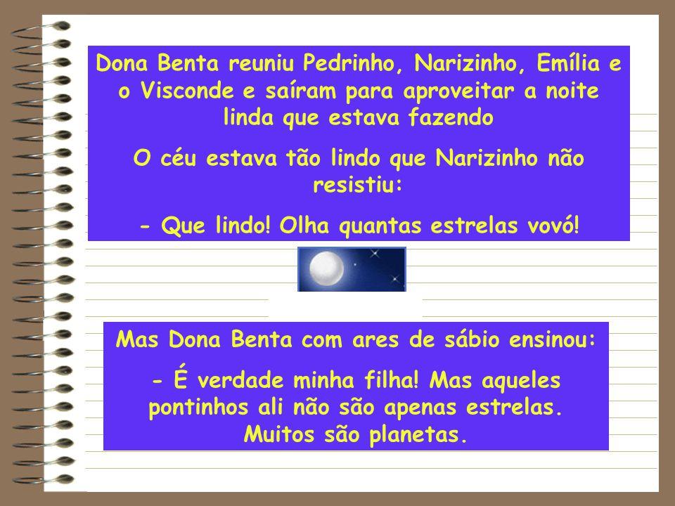 Dona Benta reuniu Pedrinho, Narizinho, Emília e o Visconde e saíram para aproveitar a noite linda que estava fazendo O céu estava tão lindo que Narizinho não resistiu: - Que lindo.