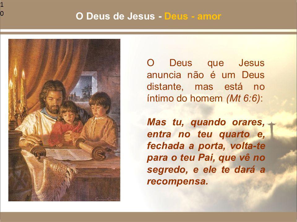 10 O Deus que Jesus anuncia não é um Deus distante, mas está no íntimo do homem (Mt 6:6): Mas tu, quando orares, entra no teu quarto e, fechada a port