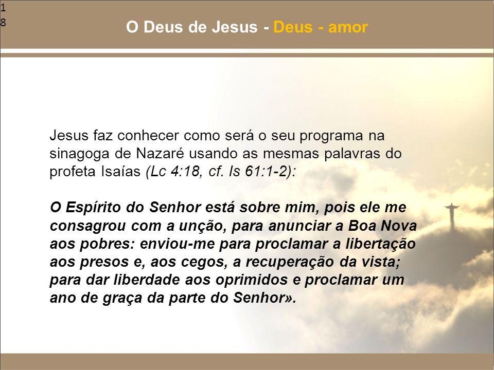 18 Jesus faz conhecer como será o seu programa na sinagoga de Nazaré usando as mesmas palavras do profeta Isaías (Lc 4:18, cf. Is 61:1-2): O Espírito