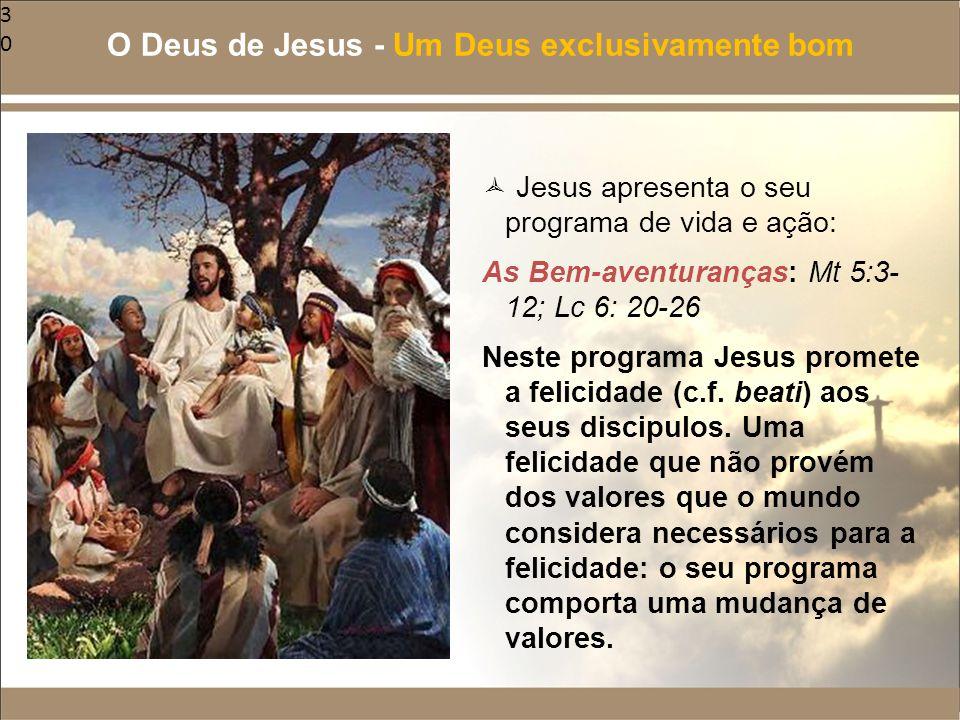 30  Jesus apresenta o seu programa de vida e ação: As Bem-aventuranças: Mt 5:3- 12; Lc 6: 20-26 Neste programa Jesus promete a felicidade (c.f. beati