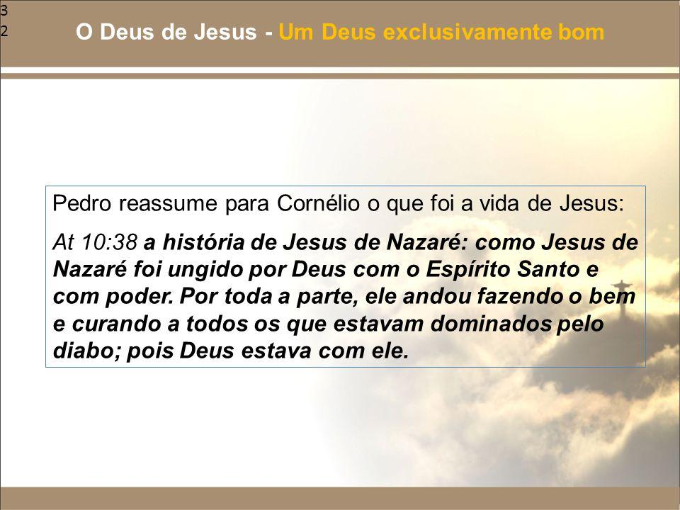 32 Pedro reassume para Cornélio o que foi a vida de Jesus: At 10:38 a história de Jesus de Nazaré: como Jesus de Nazaré foi ungido por Deus com o Espí