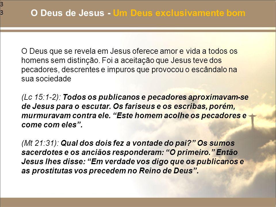 33 O Deus que se revela em Jesus oferece amor e vida a todos os homens sem distinção. Foi a aceitação que Jesus teve dos pecadores, descrentes e impur