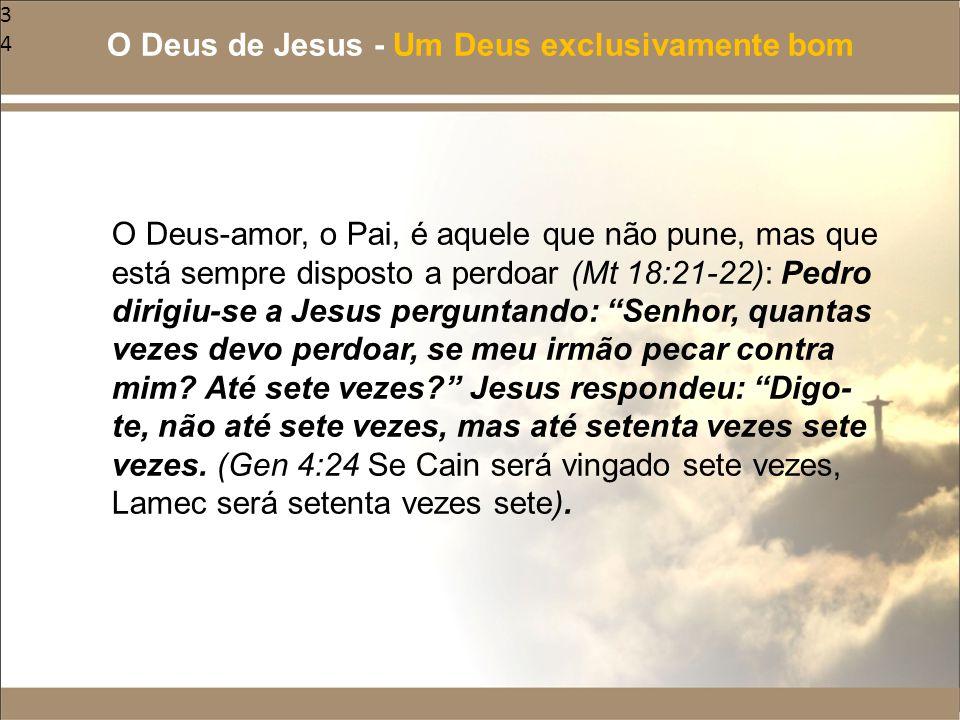 """34 O Deus-amor, o Pai, é aquele que não pune, mas que está sempre disposto a perdoar (Mt 18:21-22): Pedro dirigiu-se a Jesus perguntando: """"Senhor, qua"""